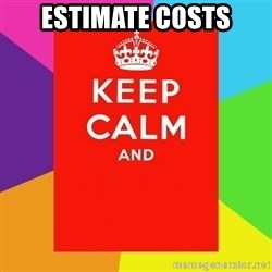 Keep calm and - estimate costs