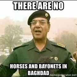 Iraqi Information Minister - There are no horses and bayonets in baghdad