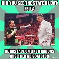 CM Punk Apologize! - DID YOU SEE THE STATE OF DAT FELLA HE HAS FACE ON LIKE A BABONS ARSE! RED ND SCALDED!!
