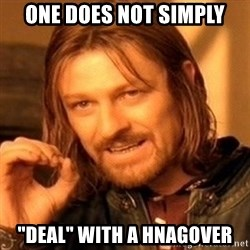 """One Does Not Simply - one does not simply """"deal"""" with a hnagover"""