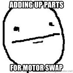 Poker Face Guy - adding up parts for motor swap