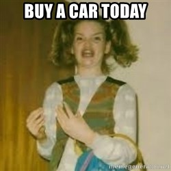 ermergerd girl  - buy a car today