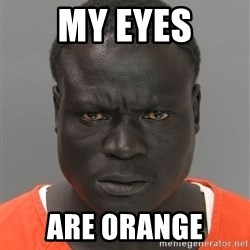 Jailnigger - my eyes are orange