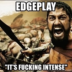 """This Is Sparta Meme - edgeplay """"it's fucking intense"""""""