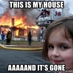 Disaster Girl - This is my house aaaaand it's gone