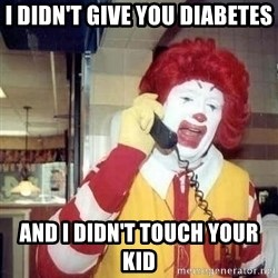 Ronald Mcdonald Call - I didn't give you diabetes and i didn't touch your kid