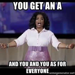 free giveaway oprah - You get an a And you and you As for everyone