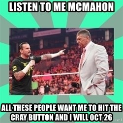 CM Punk Apologize! - LISTEN TO ME MCMAHON  ALL THESE PEOPLE WANT ME TO HIT THE CRAY BUTTON AND I WILL OCT 26