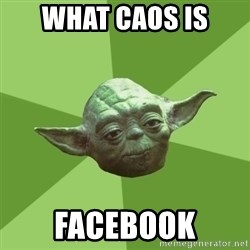 Advice Yoda Gives - what caos is facebook