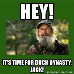 Si Robertson - Hey! it's time for duck dynasty, jack!