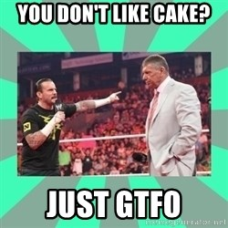 CM Punk Apologize! - YOU DON'T LIKE CAKE? JUST GTFO