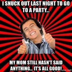 Bad Luck Chuck - I SNUCK OUT LAST NIGHT TO GO TO A PARTY... MY MOM STILL HASN'T SAID ANYTHING... IT'S ALL GOOD!