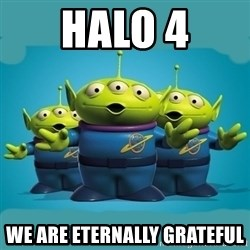 Toy story aliens - Halo 4 we are eternally grateful