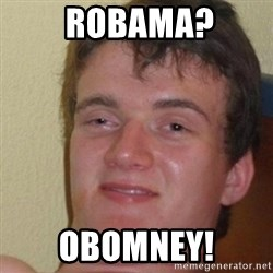 really high guy -  ROBAMA? OBOMNEY!