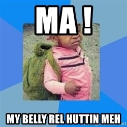 Disgusted Black Girl - Ma ! MY belly Rel hutTin meh