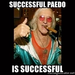 Jimmy Saville 1 - successful paedo is successful