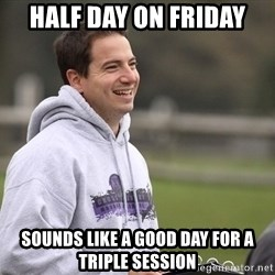 Empty Promises Coach - Half Day on Friday Sounds like a good day for a triple session