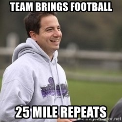 Empty Promises Coach - Team brings football 25 mile repeats