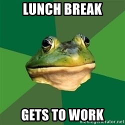 Foul Bachelor Frog - lunch break gets to work