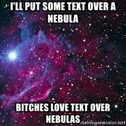 Hipster Nebula - I'll put some text over a nebula bitches love text over nebulas