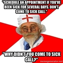 "Negligent doctor - ""SCHEDULE AN APPOINTMENT IF YOU'VE BEEN SICK FOR SEVERAL DAYS. DON'T COME TO SICK CALL."" ""WHY DIDN'T YOU COME TO SICK CALL?"""