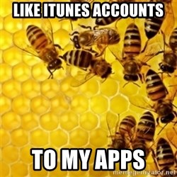 Honeybees - LIKE ITUNES ACCOUNTS  TO MY APPS