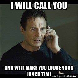 I will Find You Meme - I will call you and will make you loose your lunch time