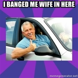 Perfect Driver - I BANGED ME WIFE IN HERE