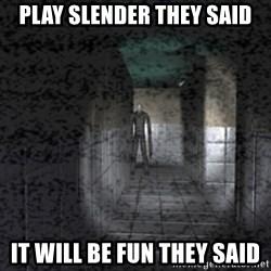 Slender game - Play slender they said it will be fun they said