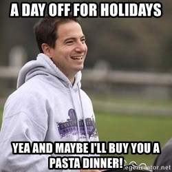 Empty Promises Coach - A day off for holidays Yea and maybe I'll buy you a pasta dinner!