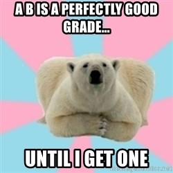 Perfection Polar Bear - A B is a perfectly good grade... Until I get one