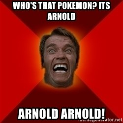 Angry Arnold - who's that pokemon? its arnold arnold arnold!