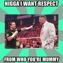 CM Punk Apologize! - NIGGA I WANT RESPECT  FROM WHO YOU'RE MUMMY