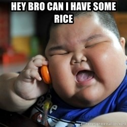 fat chinese kid - hey bro can i have some rice