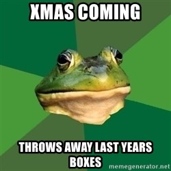 Foul Bachelor Frog - xmas coming throws away last years boxes