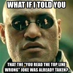 "What If I Told You - what if i told you that the ""you read the top line wrong"" joke was already taken?"