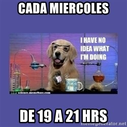 I don't know what i'm doing! dog - Cada miercoles de 19 a 21 hrs
