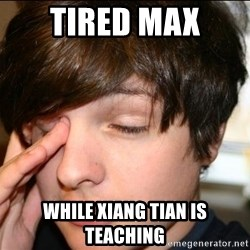 Sleepy Sam Webb - TIRED MAX WHILE XIANG TIAN IS TEACHING