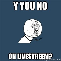 y you no - Y you no On livestreem?