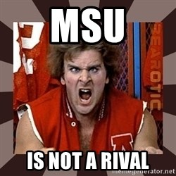 Revenge of the Nerds - MSU IS NOT A RIVAL