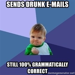 Success Kid - sends drunk e-mails still 100% grammatically correct