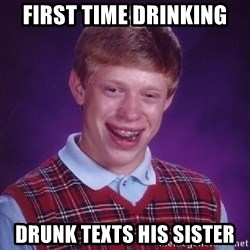 Bad Luck Brian - First time drinking drunk texts his sister