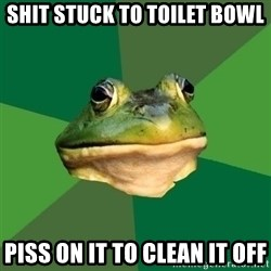 Foul Bachelor Frog - Shit stuck to toilet bowl piss on it to clean it off