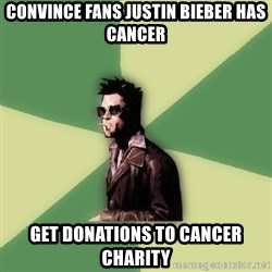 Tyler Durden - Convince fans justin bieber has cancer get donations to cancer charity
