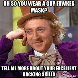 Willy Wonka - Oh so you wear a Guy Fawkes mask? Tell me more about your excellent hacking skills