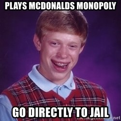 Bad Luck Brian - plays mcdonalds monopoly go directly to jail
