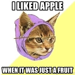 Hipster Kitty - i liked apple WhEN IT WAS JUST A FRUIT