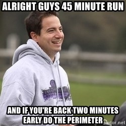 Empty Promises Coach - Alright guys 45 minute run And if you're back two minutes early do the perimeter