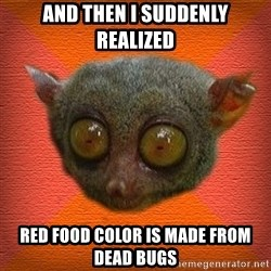 Scared lemur - and then i suddenly realized red food color is made from dead bugs