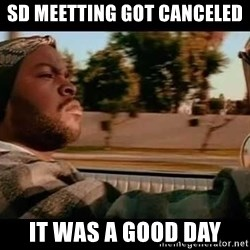 IceCube It was a good day - SD Meetting got canceled  It was a good day